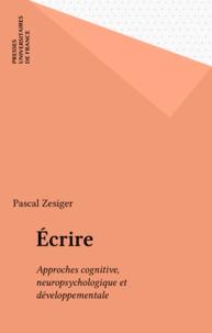 Pascal Zesiger - Ecrire - Approches cognitive, neuropsychologique et développementale.