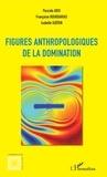 Pascale Absi et Françoise Bourdarias - Figures anthropologiques de la domination.