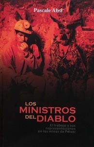 Pascale Absi - Los ministros del diablo - El trabajo y sus representaciones en las minas de Potosí.
