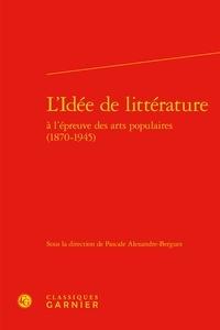 Ucareoutplacement.be L'idée de littérature à l'épreuve des arts populaires (1870-1945) Image