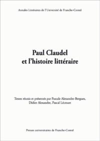 Pascale Alexandre-Bergues et Didier Alexandre - Paul Claudel et l'histoire littéraire.