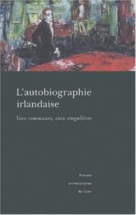 Pascale Amiot-Jouenne et  Collectif - L'autobiographie irlandaise - Voix communes, voix singulières.
