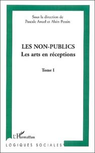 Pascale Ancel et Alain Pessin - Les non-publics - Tome 1, Les arts en réceptions.