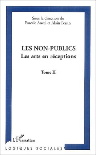 Pascale Ancel et Alain Pessin - Les non-publics - Tome 2, Les arts en réceptions.