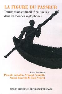 Pascale Antolin et Arnaud Schmitt - La figure du passeur - Transmission et mobilité culturelles dans les mondes anglophones.