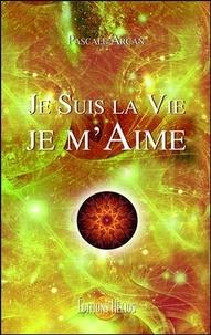 Pascale Arcan - Je suis la vie ! Je m'aime !.