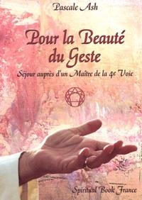 Pascale Ash - Pour la beauté du geste - Séjour auprès d'un Maître de la 4e Voie.