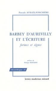 Pascale Auraix-Jonchière - Barbey d'Aurevilly et l'écriture - Formes et signes.