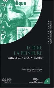 Pascale Auraix-Jonchière et  Collectif - Ecrire la peinture entre  le 18ème et 19ème siècles - Colloque tenu à Clermont-Ferrand, 24-26 octobre 2001.