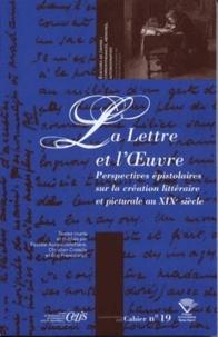 Pascale Auraix-Jonchière et Christian Croisille - La Lettre et l'Oeuvre - Perspectives épistolaires sur la création littéraire et picturale du XIXe siècle.