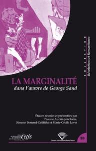 Pascale Auraix-Jonchière et Simone Bernard-Griffiths - La marginalité dans l'oeuvre de George Sand.
