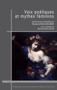 Pascale Auraix-Jonchière - Voix poétiques et mythes féminins.