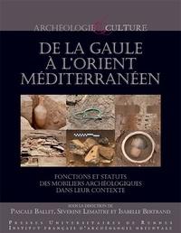 Pascale Ballet et Séverine Lemaître - De la Gaule à l'Orient méditerranéen - Fonctions et statuts des mobiliers archéologiques dans leur contexte.