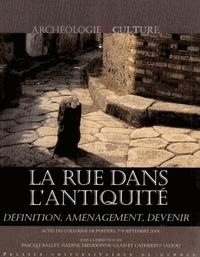 Pascale Ballet et Nadine Dieudonné-Glad - La rue dans l'Antiquité - Définition, aménagement et devenir de l'Orient méditerranéen à la Gaule.