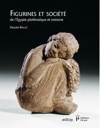 Pascale Ballet - Terres cuites et sociétés de l'Egypte ptolémaïque et romaine.