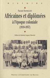 Pascale Barthélemy - Africaines et diplômées à l'époque coloniale (1918-1957).