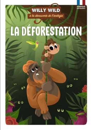 Pascale Baugé et Héloïse Lirquet - Willy Wild à la découverte de l'écologie  : La déforestation.