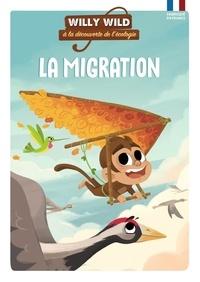 Pascale Baugé et Héloïse Lirquet - Willy Wild à la découverte de l'écologie  : La migration.