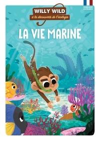 Pascale Baugé et Héloïse Lirquet - Willy Wild à la découverte de l'écologie  : La vie marine.