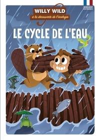 Pascale Baugé et Héloïse Lirquet - Willy Wild à la découverte de l'écologie  : Le cycle de l'eau.