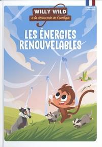 Pascale Baugé et Héloïse Lirquet - Willy Wild à la découverte de l'écologie  : Les énergies renouvelables.