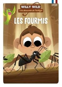 Pascale Baugé et Héloïse Lirquet - Willy Wild à la découverte de l'écologie  : Les fourmis.
