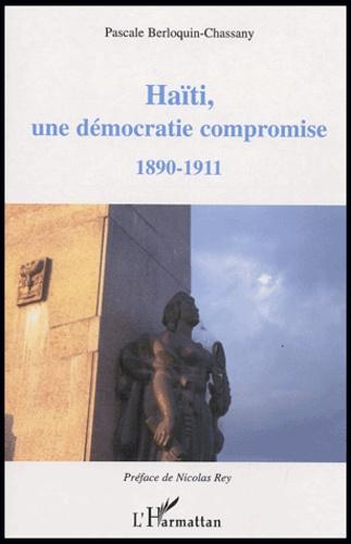 Pascale Berloquin-Chassany - Haïti, une démocratie compromise - 1890-1911.