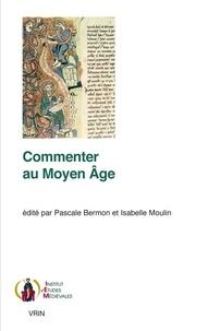 Pascale Bermon et Isabelle Moulin - Commenter au Moyen Age.