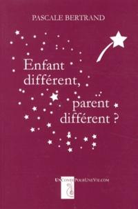 Pascale Bertrand - Enfant différent, parent différent ?.