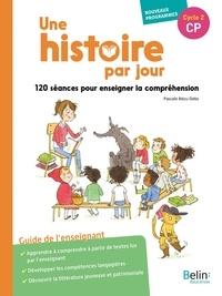 Pascale Bézu-Debs et Claudine Meyer - Une histoire par jour CP - 120 séances pour enseigner la compréhension.