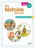 Pascale Bézu-Debs et Laëtitia Fischer - Une histoire par jour CP - Cahier de compréhension 1.