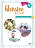 Pascale Bézu-Debs et Laëtitia Fischer - Une histoire par jour CP - Cahier de compréhension 2.