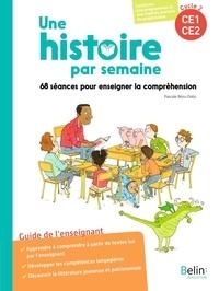 Pascale Bézu-Debs - Une histoire par semaine CE1-CE2 - 68 séances pour enseigner la compréhension.