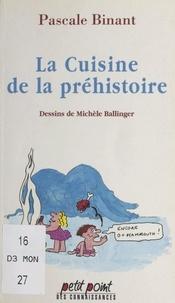 Pascale Binant et Michèle Ballinger - La cuisine de la préhistoire.