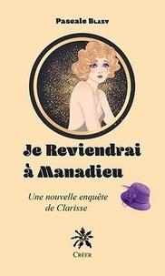 Pascale Blazy - Je reviendrai à Manadieu - Une nouvelle enquête de Clarisse.
