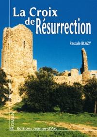 Pascale Blazy - La croix de résurrection.