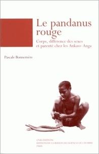 Pascale Bonnemère - Le pandanus rouge - Corps, différence des sexes et parenté chez les Ankave-Anga, (Papouasie-Nouvelle-Guinée).