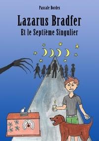 Ebook pour le téléchargement Android LAZARUS BRADFER et le Septième Singulier in French DJVU RTF par Pascale Bordes