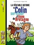 Pascale Bouchié et Virginie Vidal - La véritable histoire de Colin, serviteur d'Anne de Bretagne.