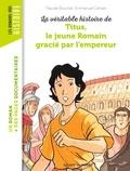 Pascale Bouchié et Emmanuel Cerisier - La véritable histoire de Titus, le jeune Romain grâcié par l'empereur.