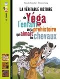 Pascale Bouchié et Etienne Jung - La véritable histoire de Yéga, l'enfant de la préhistoire qui aimait les chevaux.