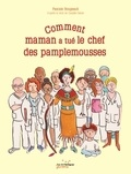 Pascale Bougeault - Comment maman a tué le chef des pamplemousses.