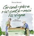 Pascale Bounet - Grand-père raconte-moi la vigne - Histoires d'un petit garçon et de son grand-père vigneron.