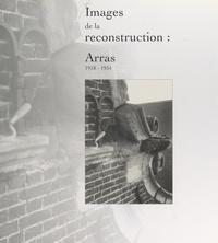 Pascale Bréemersch et  Conseil général du Pas-de-Cala - Images de la reconstruction : Arras, 1918-1934.