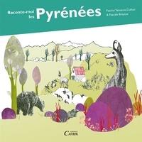 Pascale Breysse et Patrice Teisseire-Dufour - Raconte-moi les Pyrénées.