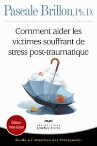 Pascale Brillon - Comment aider les victimes souffrant de stress post-traumatique - Guide à l'intention des thérapeutes.