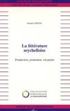 Pascale Canova - La littérature seychelloise - Production, promotion, réception.