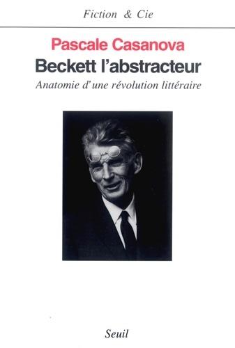 BECKETT L'ABSTRACTEUR. Anatomie d'une révolution littéraire