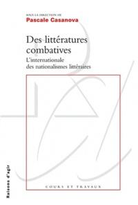 Pascale Casanova - Des littératures combatives - L'internationale des nationalismes littéraires.