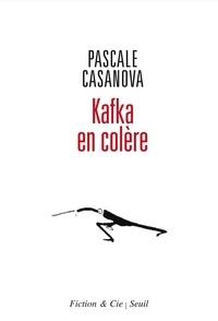 Pascale Casanova - Kafka en colère.